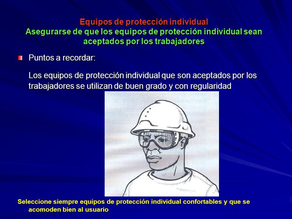 Equipos de protección individual Asegurarse de que los equipos de protección individual sean aceptados por los trabajadores Equipos de protección indi