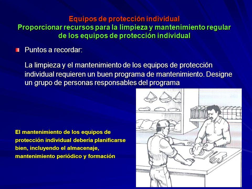 Equipos de protección individual Proporcionar recursos para la limpieza y mantenimiento regular de los equipos de protección individual Equipos de pro
