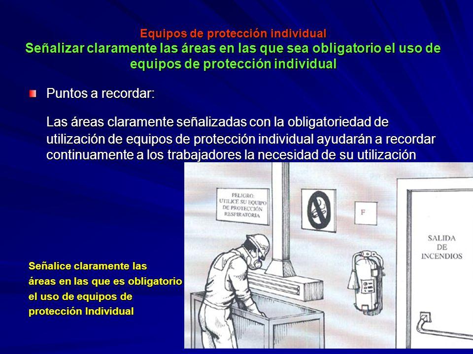 Equipos de protección individual Señalizar claramente las áreas en las que sea obligatorio el uso de equipos de protección individual Equipos de prote