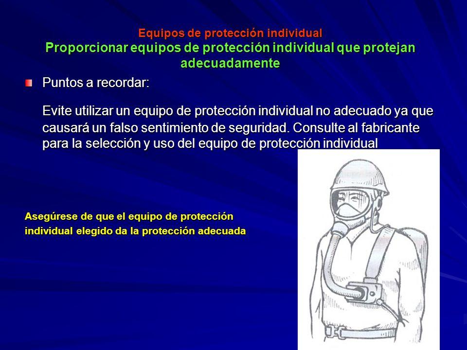 Equipos de protección individual Proporcionar equipos de protección individual que protejan adecuadamente Equipos de protección individual Proporciona
