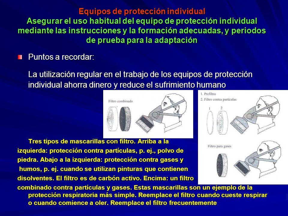 Equipos de protección individual Asegurar el uso habitual del equipo de protección individual mediante las instrucciones y la formación adecuadas, y p