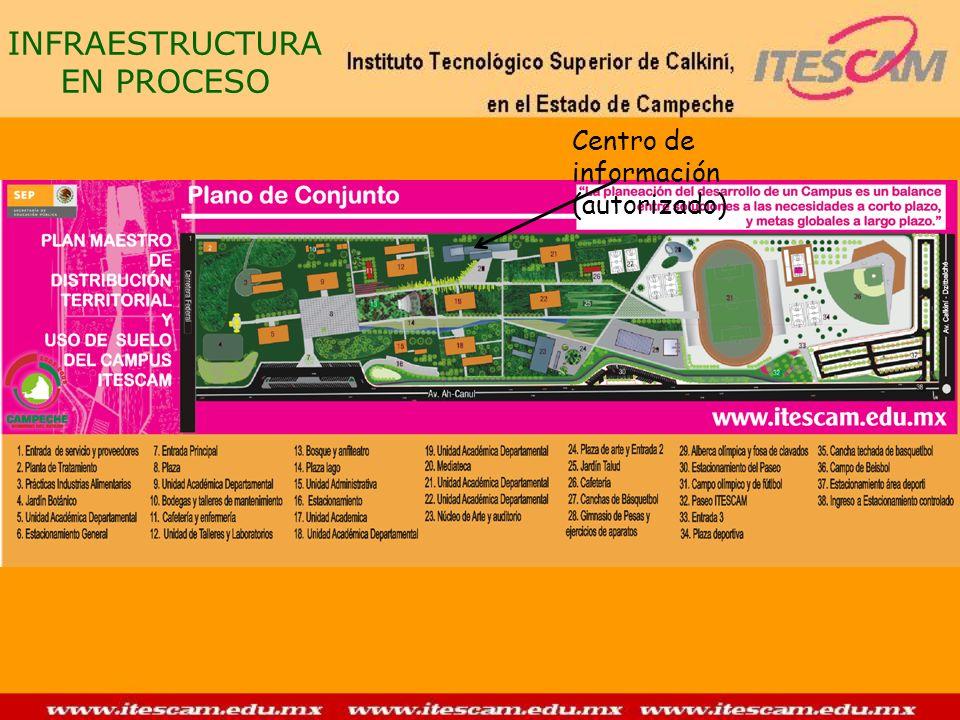 INFRAESTRUCTURA EN PROCESO Centro de información (autorizado)