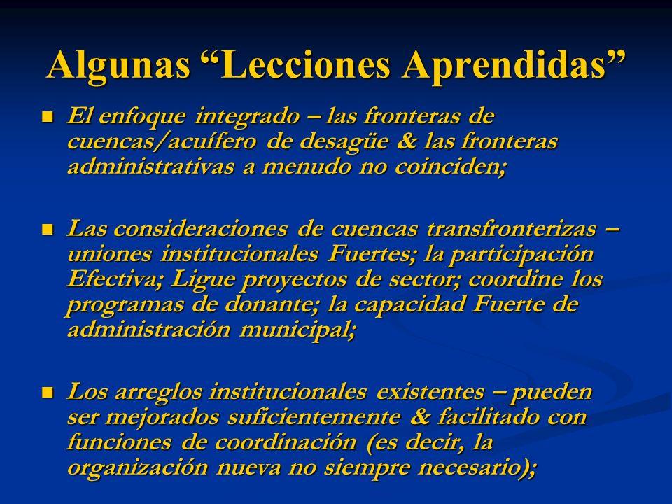 Algunas Lecciones Aprendidas El enfoque integrado – las fronteras de cuencas/acuífero de desagüe & las fronteras administrativas a menudo no coinciden
