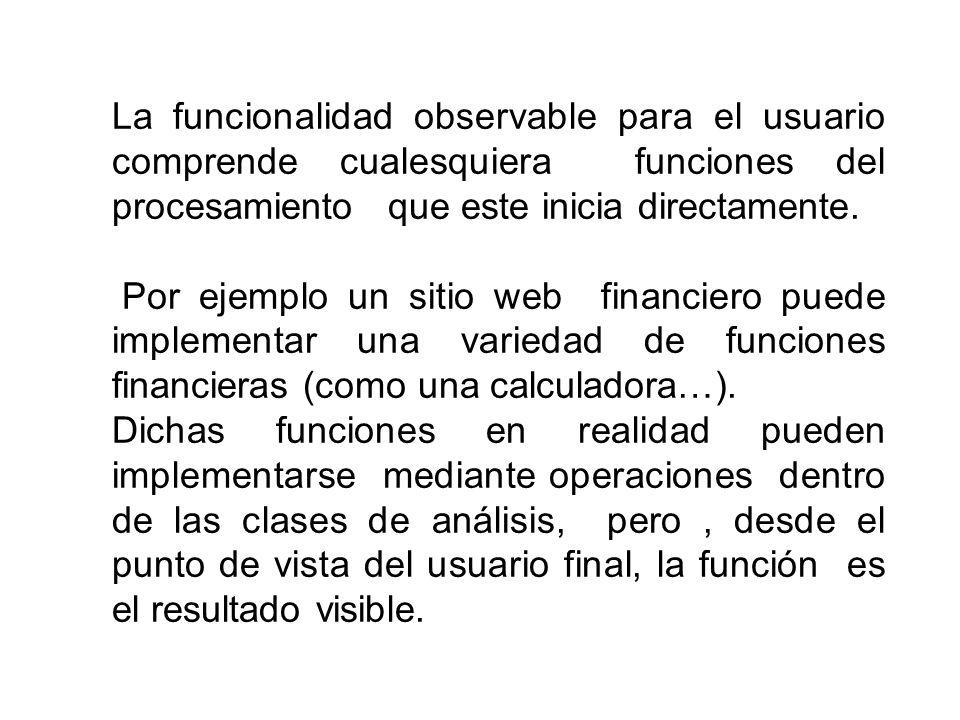 La funcionalidad observable para el usuario comprende cualesquiera funciones del procesamiento que este inicia directamente. Por ejemplo un sitio web