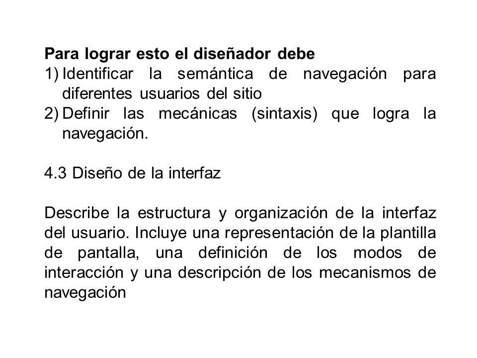 Para lograr esto el diseñador debe 1)Identificar la semántica de navegación para diferentes usuarios del sitio 2)Definir las mecánicas (sintaxis) que