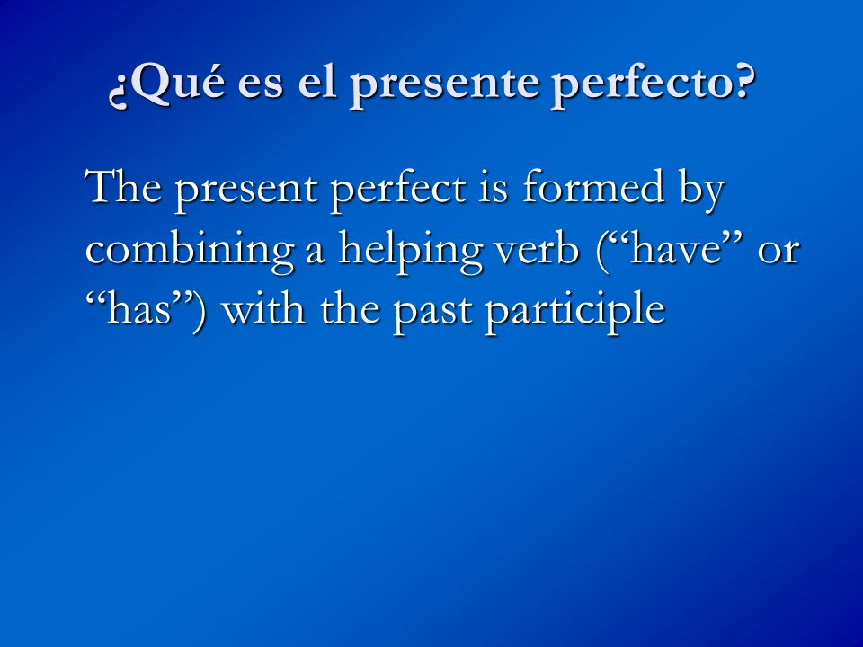 Lets try another… Now see if you can form the present perfect forms of the verb tomar: __ ________ ____ _______ _____ ________ __ ________ ___ ________