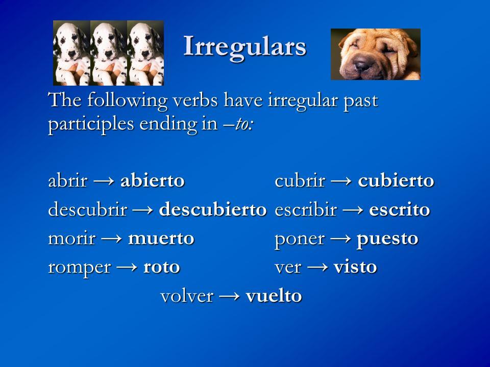 Irregulars The following verbs have irregular past participles ending in –to: abrir abiertocubrir cubierto descubrir descubiertoescribir escrito morir