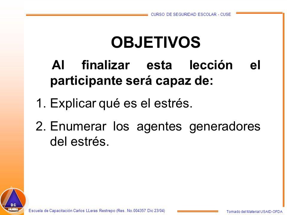 Tomado del Material USAID-OFDA Escuela de Capacitación Carlos LLeras Restrepo (Res. No.004357 Dic 23/04) CURSO DE SEGURIDAD ESCOLAR - CUSE OBJETIVOS A