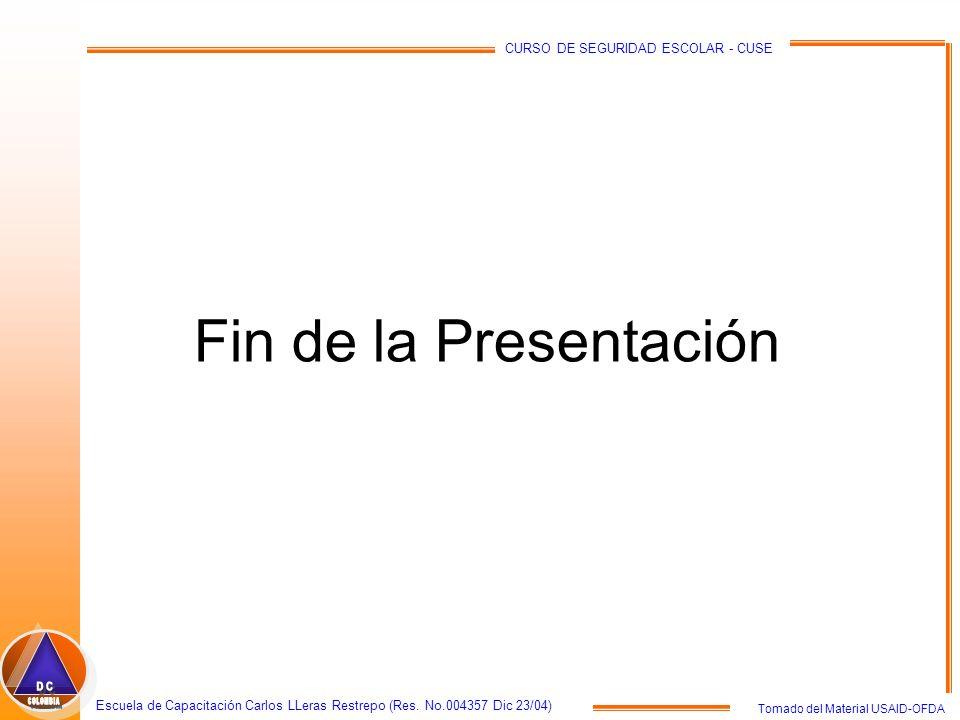 Tomado del Material USAID-OFDA Escuela de Capacitación Carlos LLeras Restrepo (Res. No.004357 Dic 23/04) CURSO DE SEGURIDAD ESCOLAR - CUSE Fin de la P