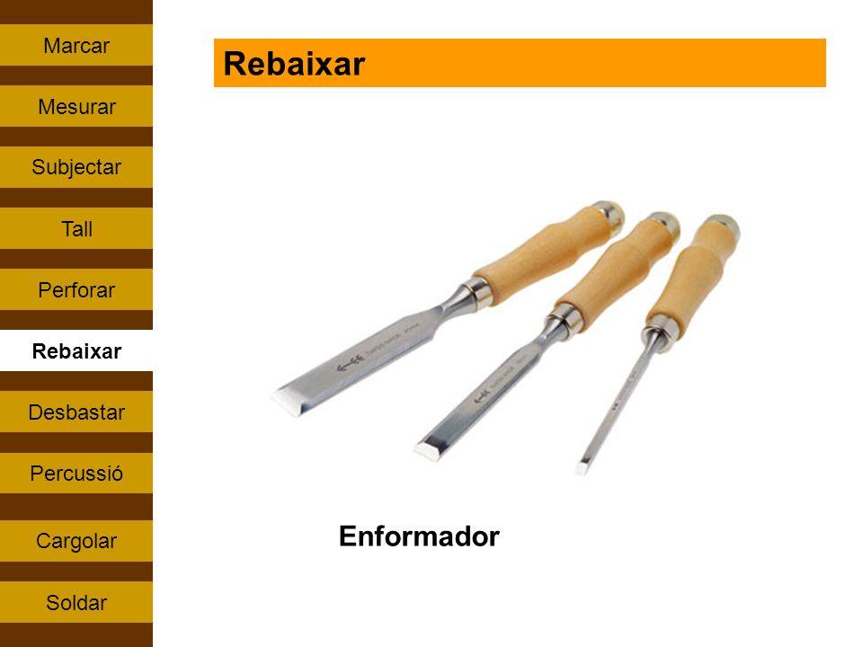 Percussió Tall Rebaixar Perforar Subjectar Cargolar Mesurar Soldar Marcar Desbastar Rebaixar Enformador