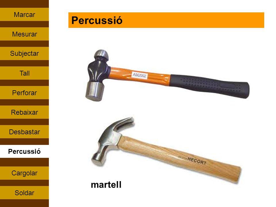 Percussió Tall Rebaixar Perforar Subjectar Cargolar Mesurar Soldar Marcar Desbastar Percussió martell