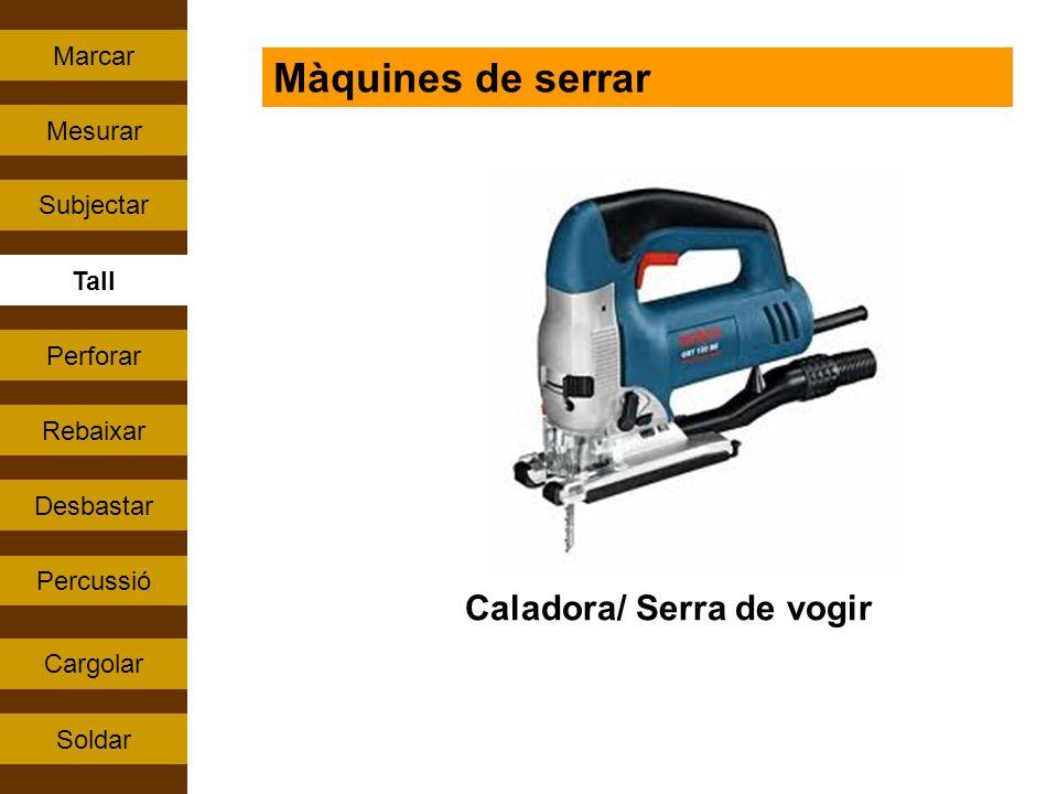 Percussió Tall Rebaixar Perforar Subjectar Cargolar Mesurar Soldar Marcar Desbastar Màquines de serrar Caladora/ Serra de vogir