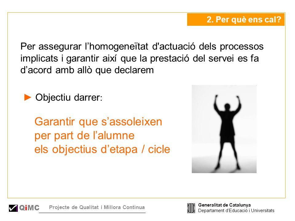 Generalitat de Catalunya Departament dEducació i Universitats QiMC Projecte de Qualitat i Millora Contínua 2.