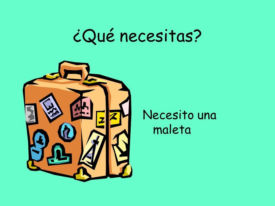 ¿Qué necesitas? Necesito una maleta