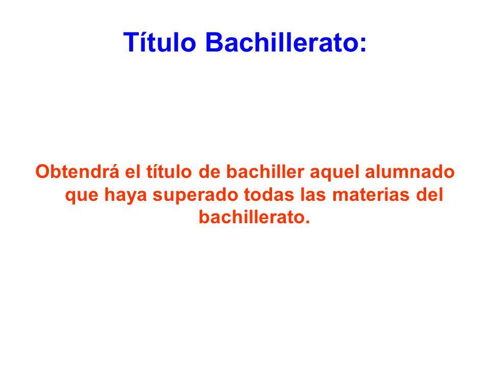 Título Bachillerato: Obtendrá el título de bachiller aquel alumnado que haya superado todas las materias del bachillerato.