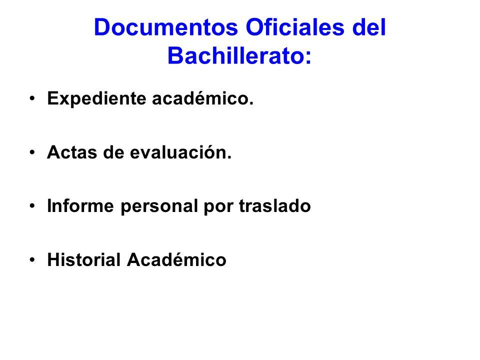 Documentos Oficiales del Bachillerato: Expediente académico. Actas de evaluación. Informe personal por traslado Historial Académico
