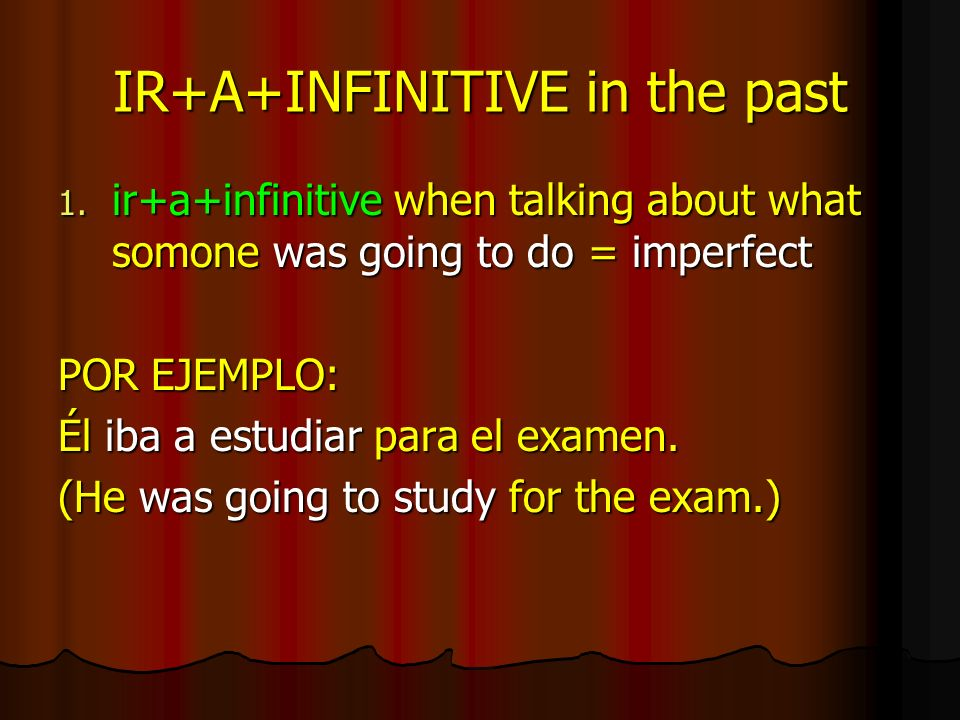 IR+A+INFINITIVE in the past 1.