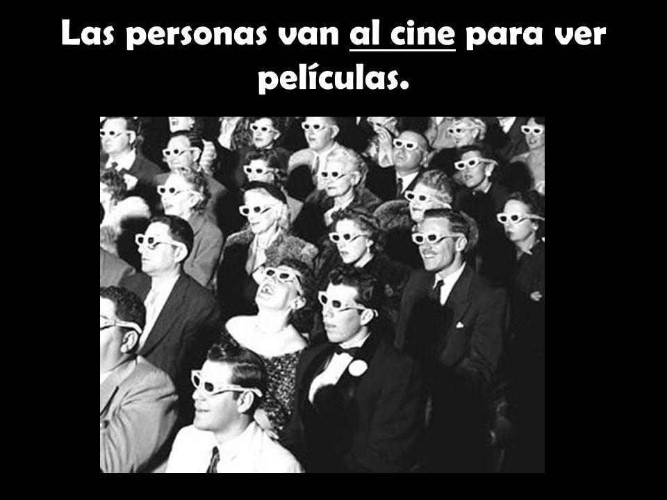 Las personas van al cine para ver películas.
