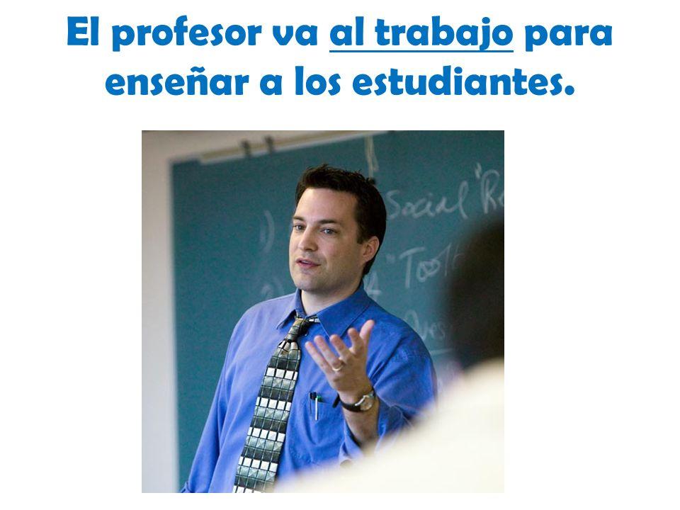 El profesor va al trabajo para enseñar a los estudiantes.