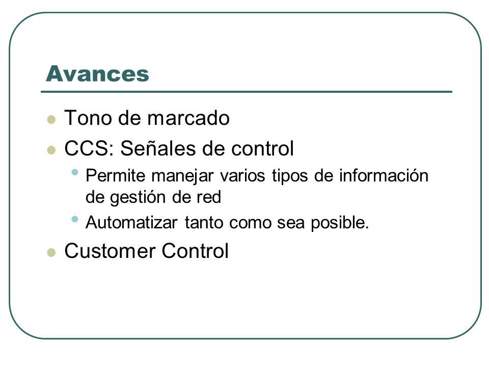 Avances Tono de marcado CCS: Señales de control Permite manejar varios tipos de información de gestión de red Automatizar tanto como sea posible. Cust