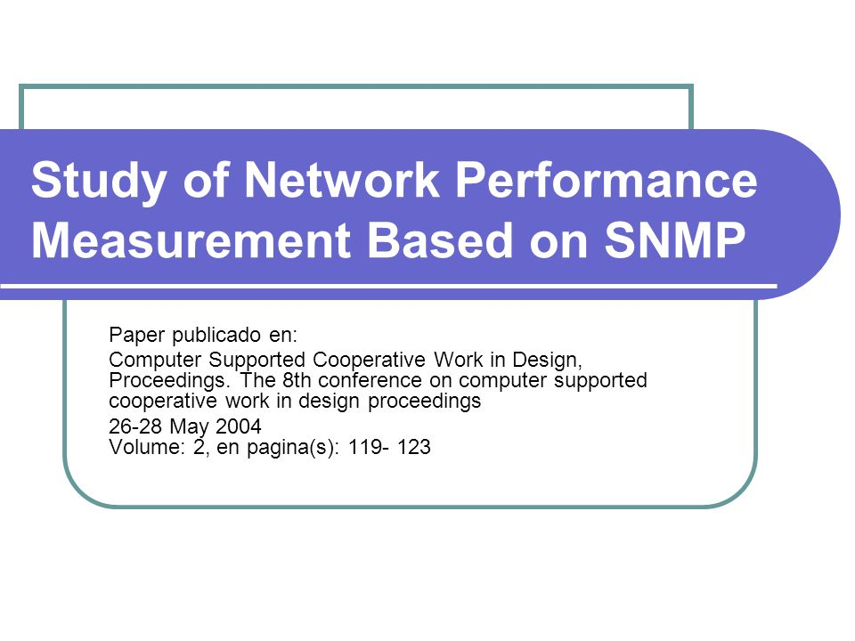 Study of Network Performance Measurement Based on SNMP Paper publicado en: Computer Supported Cooperative Work in Design, Proceedings.