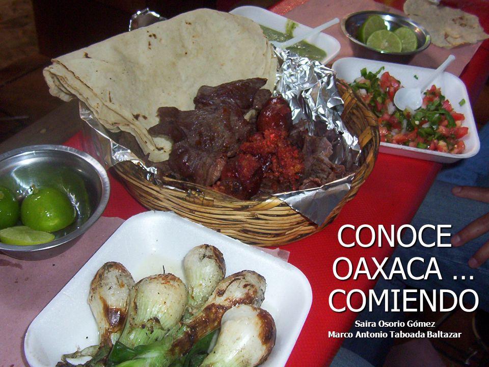 CONOCE OAXACA … COMIENDO Saira Osorio Gómez Marco Antonio Taboada Baltazar