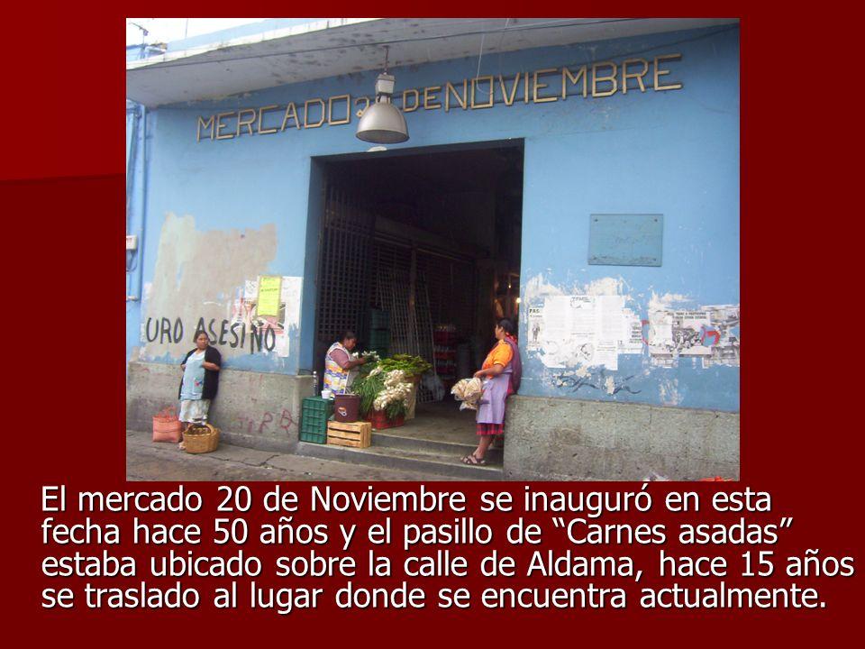 El mercado 20 de Noviembre se inauguró en esta fecha hace 50 años y el pasillo de Carnes asadas estaba ubicado sobre la calle de Aldama, hace 15 años