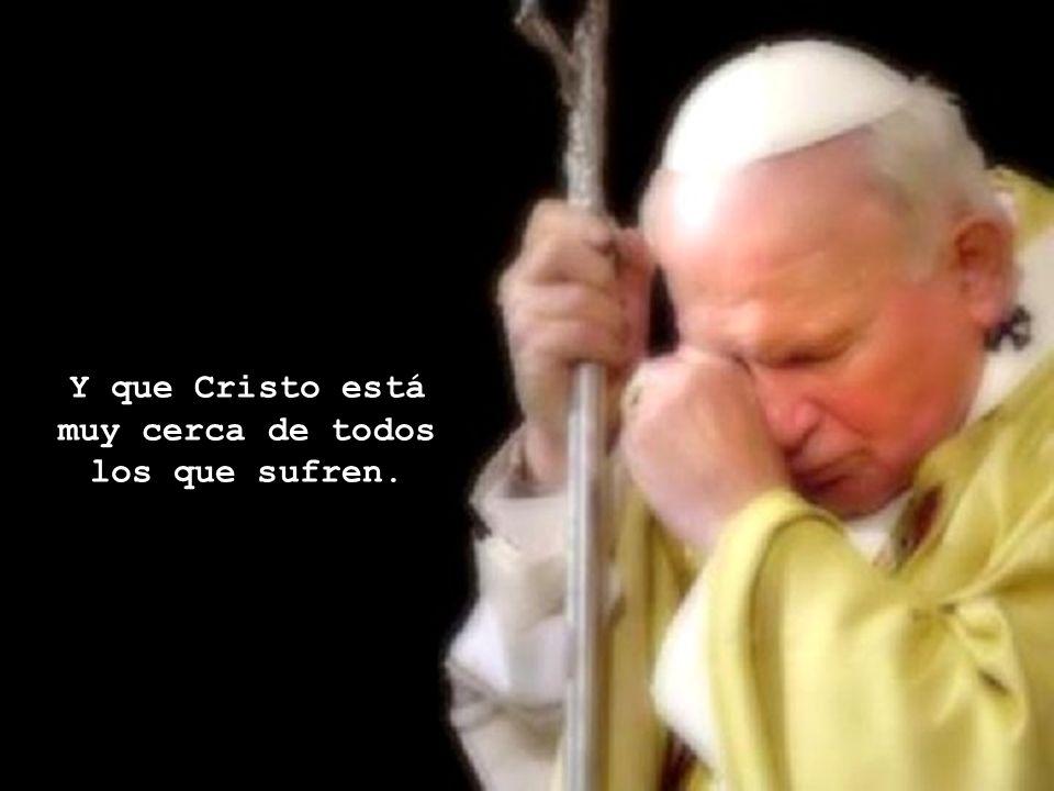 Y que Cristo está muy cerca de todos los que sufren.