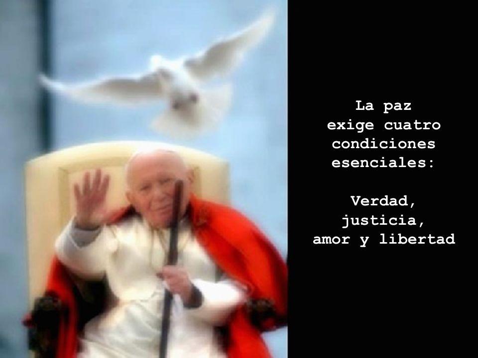 La paz exige cuatro condiciones esenciales: Verdad, justicia, amor y libertad