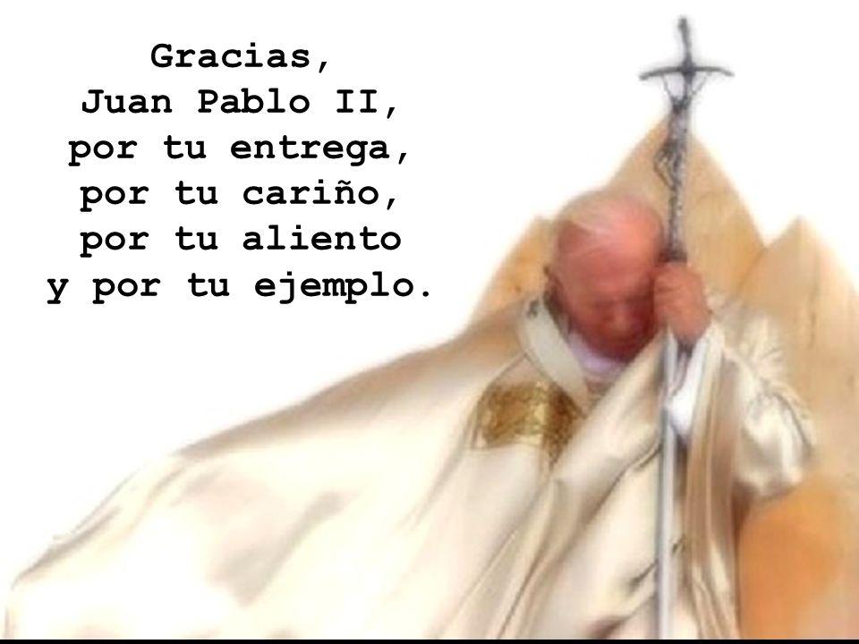 Gracias, Juan Pablo II, por tu entrega, por tu cariño, por tu aliento y por tu ejemplo.
