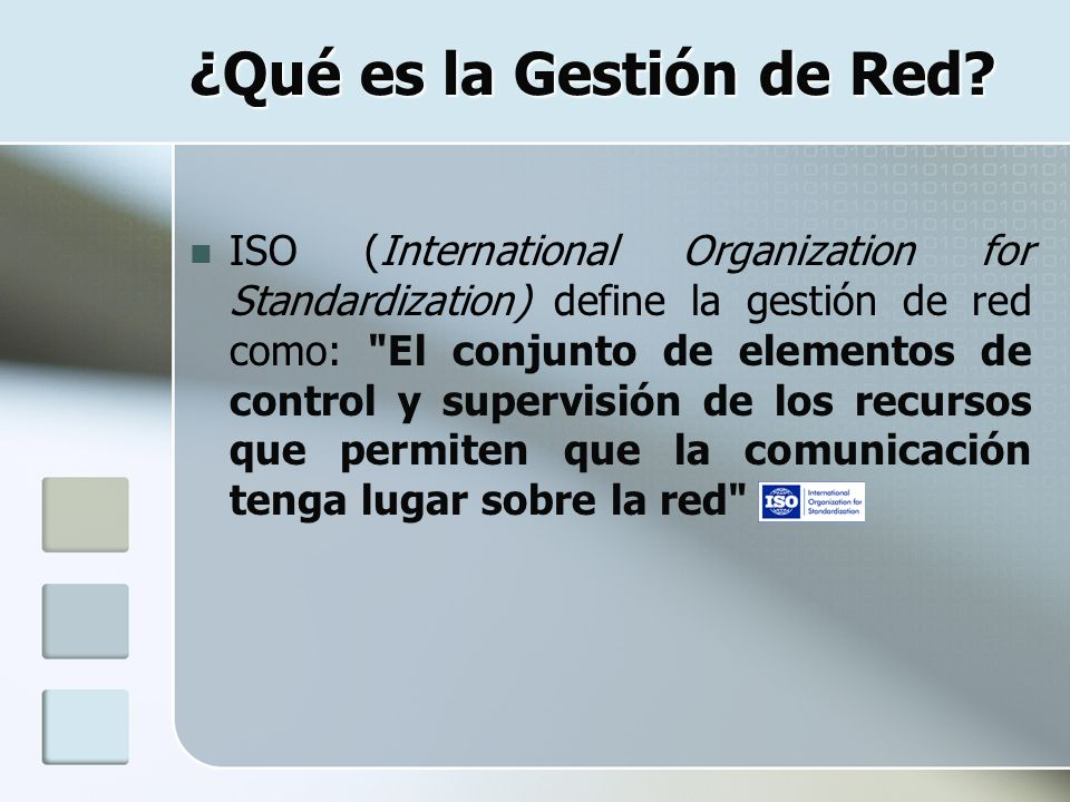 ¿Qué es la Gestión de Red? ISO (International Organization for Standardization) define la gestión de red como: