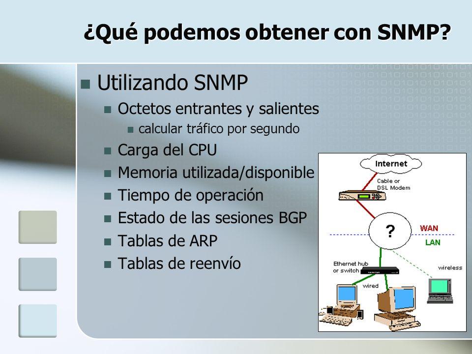 ¿Qué podemos obtener con SNMP? Utilizando SNMP Octetos entrantes y salientes calcular tráfico por segundo Carga del CPU Memoria utilizada/disponible T
