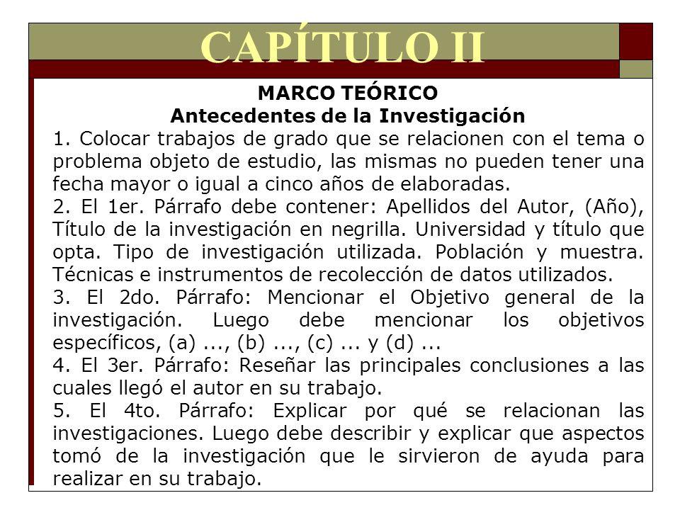 CAPÍTULO II MARCO TEÓRICO Antecedentes de la Investigación 1. Colocar trabajos de grado que se relacionen con el tema o problema objeto de estudio, la