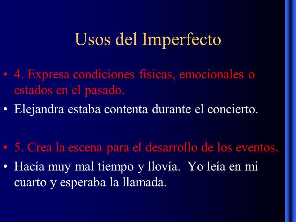 Usos del Imperfecto 4. Expresa condiciones físicas, emocionales o estados en el pasado.