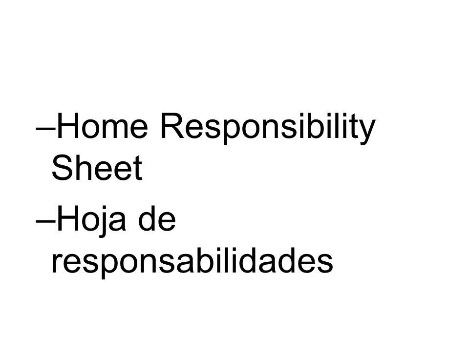 –Home Responsibility Sheet –Hoja de responsabilidades
