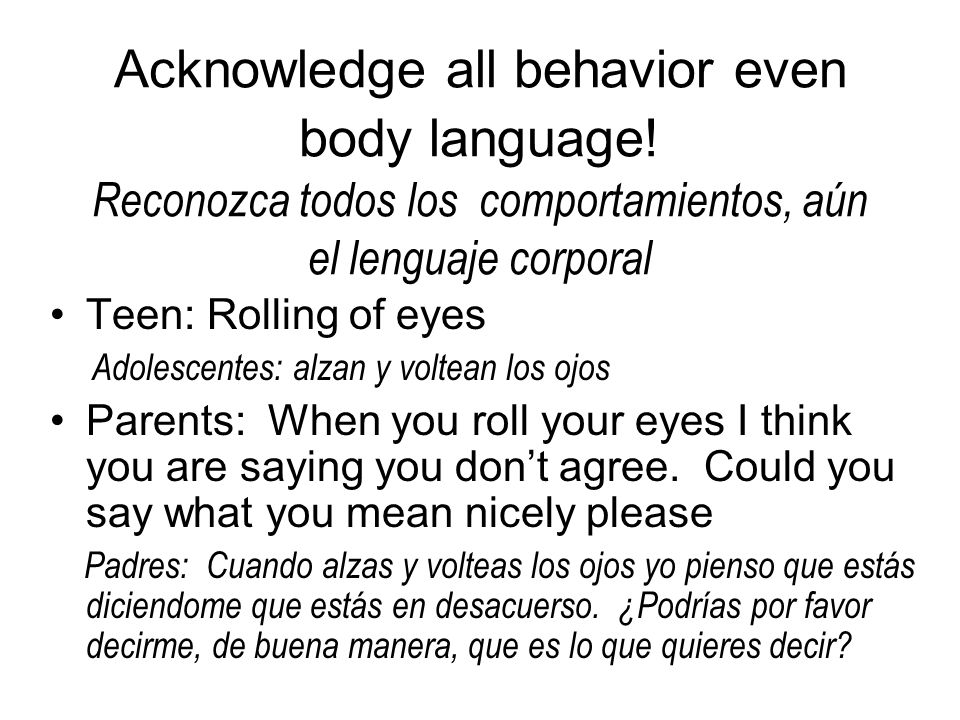 Acknowledge all behavior even body language.