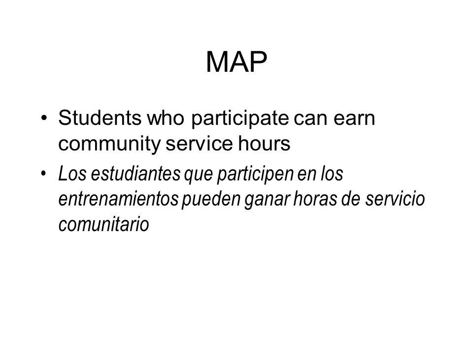 MAP Students who participate can earn community service hours Los estudiantes que participen en los entrenamientos pueden ganar horas de servicio comu