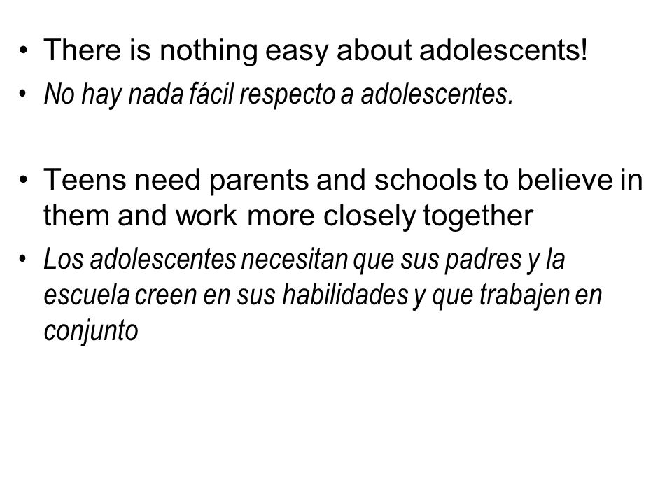 There is nothing easy about adolescents.No hay nada fácil respecto a adolescentes.