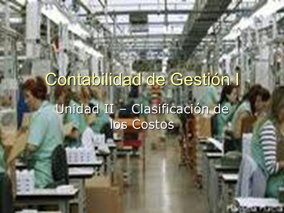 Contabilidad de Gestión I Unidad II – Clasificación de los Costos