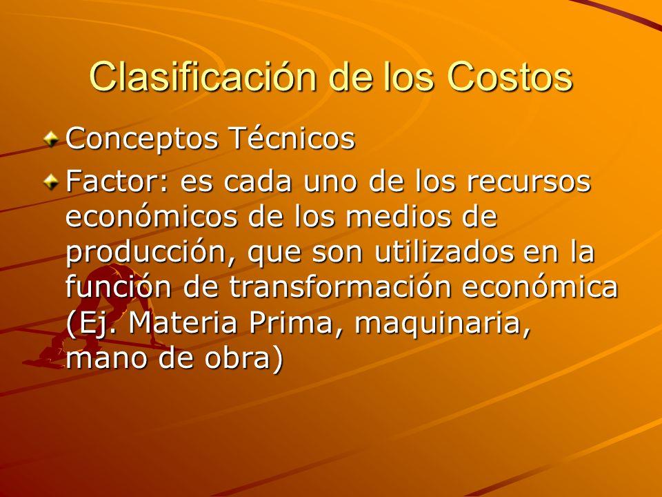 Clasificación de los Costos Conceptos Técnicos Factor: es cada uno de los recursos económicos de los medios de producción, que son utilizados en la fu