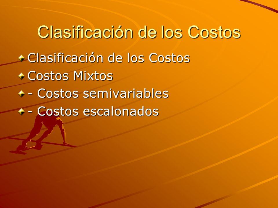 Clasificación de los Costos Costos Mixtos - Costos semivariables - Costos escalonados
