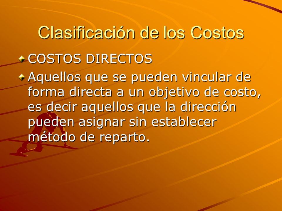 Clasificación de los Costos COSTOS DIRECTOS Aquellos que se pueden vincular de forma directa a un objetivo de costo, es decir aquellos que la direcció