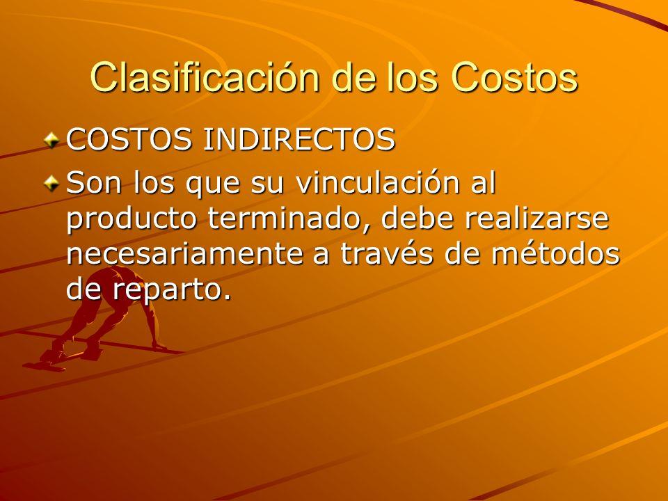 Clasificación de los Costos COSTOS INDIRECTOS Son los que su vinculación al producto terminado, debe realizarse necesariamente a través de métodos de