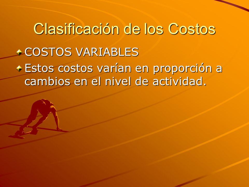 Clasificación de los Costos COSTOS VARIABLES Estos costos varían en proporción a cambios en el nivel de actividad.
