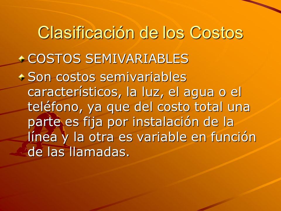 Clasificación de los Costos COSTOS SEMIVARIABLES Son costos semivariables característicos, la luz, el agua o el teléfono, ya que del costo total una p