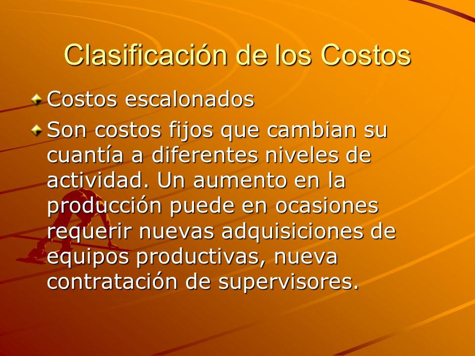 Clasificación de los Costos Costos escalonados Son costos fijos que cambian su cuantía a diferentes niveles de actividad. Un aumento en la producción
