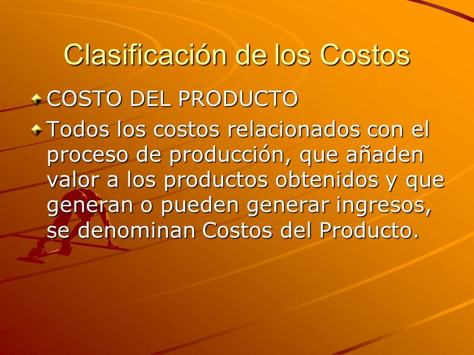 Clasificación de los Costos COSTO DEL PRODUCTO Todos los costos relacionados con el proceso de producción, que añaden valor a los productos obtenidos