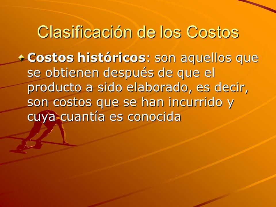 Clasificación de los Costos Costos históricos: son aquellos que se obtienen después de que el producto a sido elaborado, es decir, son costos que se h