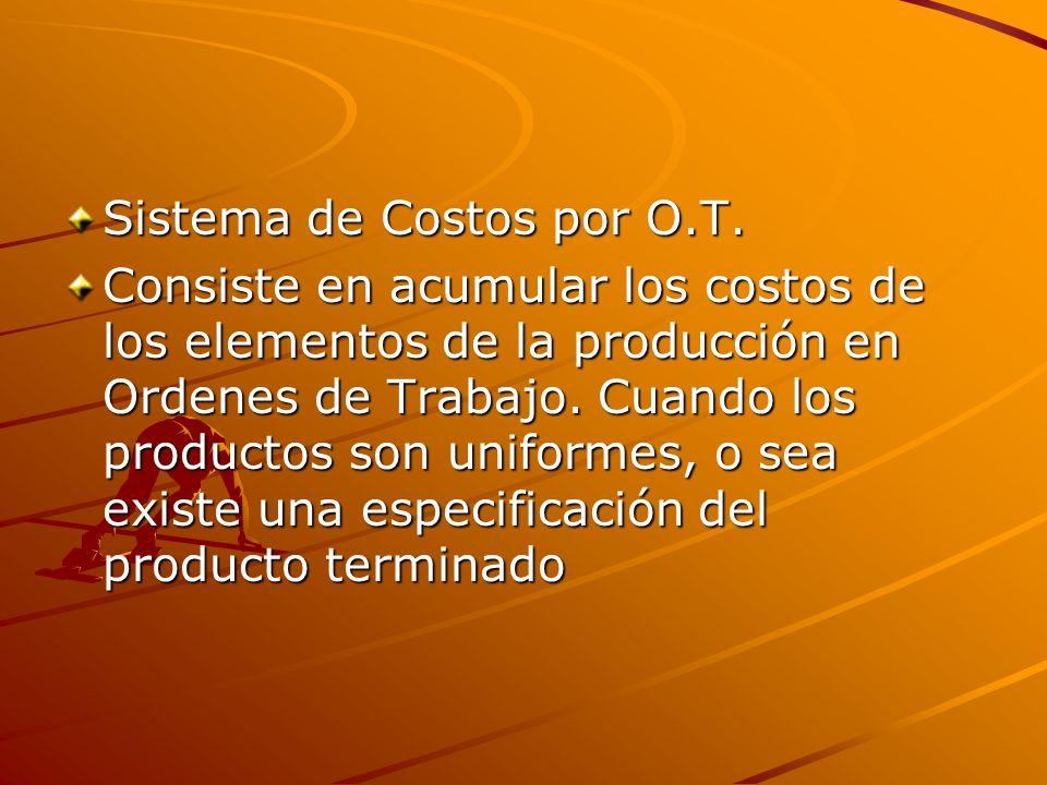 Sistema de Costos por O.T. Consiste en acumular los costos de los elementos de la producción en Ordenes de Trabajo. Cuando los productos son uniformes