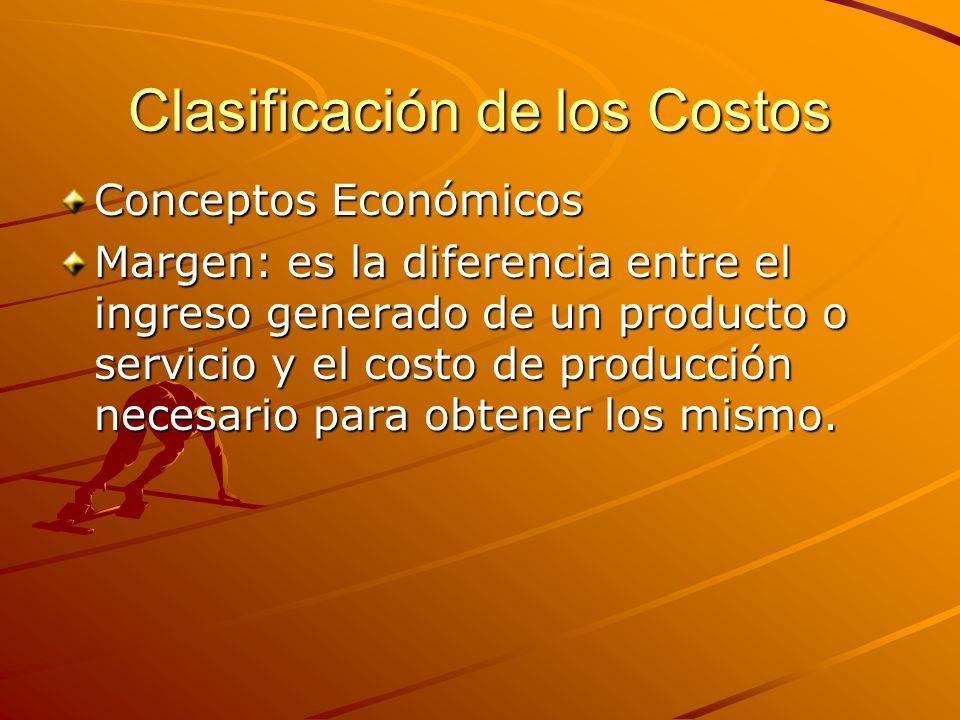 Clasificación de los Costos Conceptos Económicos Margen: es la diferencia entre el ingreso generado de un producto o servicio y el costo de producción